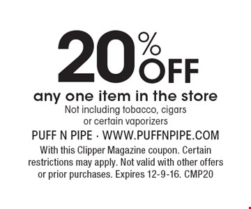 20% off any one item in the store. Not including tobacco, cigars or certain vaporizers. With this Clipper Magazine coupon. Certain restrictions may apply. Not valid with other offers or prior purchases. Expires 12-9-16. CMP20