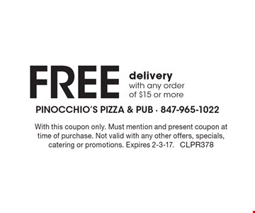 Free delivery with any order of $15 or more. With this coupon only. Must mention and present coupon at time of purchase. Not valid with any other offers, specials, catering or promotions. Expires 2-3-17. CLPR378