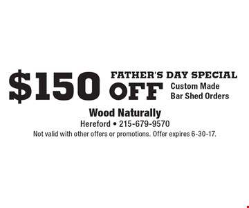 Father's Day Special. $150 Off Custom Made Bar Shed Orders. Not valid with other offers or promotions. Offer expires 6-30-17.