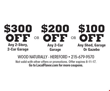 $100 off Any Shed, Garage Or Gazebo. $200 off Any 2-Car Garage. $300 off Any 2-Story, 2-Car Garage. . Not valid with other offers or promotions. Offer expires 8-11-17. Go to LocalFlavor.com for more coupons.