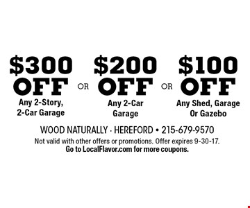 $100 off Any Shed, Garage Or Gazebo. $200 off Any 2-Car Garage. $300 off Any 2-Story, 2-Car Garage. Not valid with other offers or promotions. Offer expires 9-30-17. Go to LocalFlavor.com for more coupons.