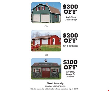 $300 off Any 2-Story, 2-Car Garage. $200 off Any 2-Car Garage. $100 off Any Shed, Garage Or Gazebo. . With this coupon. Not valid with other offers or promotions. Exp. 11-30-17.