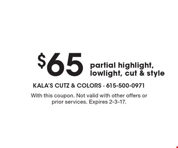$65 partial highlight, lowlight, cut & style. With this coupon. Not valid with other offers or prior services. Expires 2-3-17.