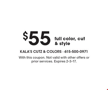 $55 full color, cut & style. With this coupon. Not valid with other offers or prior services. Expires 2-3-17.