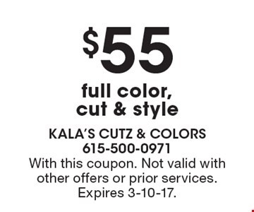 $55 full color, cut & style. With this coupon. Not valid with other offers or prior services. Expires 3-10-17.