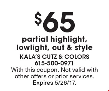 $65 partial highlight, lowlight, cut & style. With this coupon. Not valid with other offers or prior services. Expires 5/26/17.