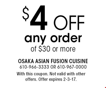 $4 off any order of $30 or more. With this coupon. Not valid with other offers. Offer expires 2-3-17.