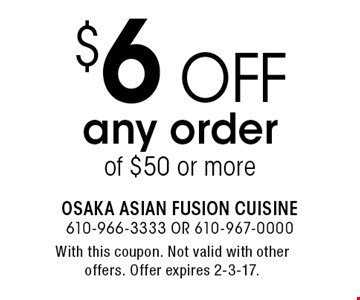 $6 off any order of $50 or more. With this coupon. Not valid with other offers. Offer expires 2-3-17.