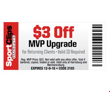 $3 off MVP upgrade. Returning clients, valid ID required.