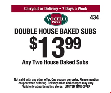 $13.99 double house baked subs