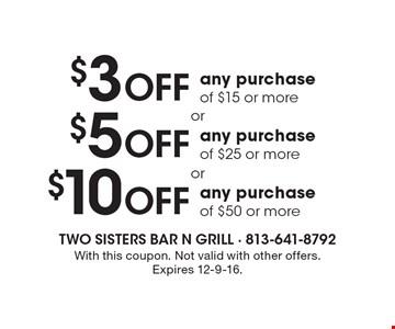 $10 OFF any purchase of $50 or more OR $5 OFF any purchase of $25 or more OR $3 OFF any purchase of $15 or more. With this coupon. Not valid with other offers. Expires 12-9-16.