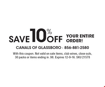 SAVE 10% OFF YOUR ENTIRE ORDER! With this coupon. Not valid on sale items, club wines, close outs, 30 packs or items ending in .98. Expires 12-9-16. SKU 21578