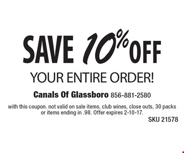 Save 10%off YOUR ENTIRE ORDER! SKU 21578. With this coupon. Not valid on sale items, club wines, close outs, 30 packs or items ending in .98. Offer expires 2-10-17.