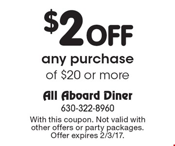 $2 Off any purchase of $20 or more. With this coupon. Not valid with other offers or party packages. Offer expires 2/3/17.