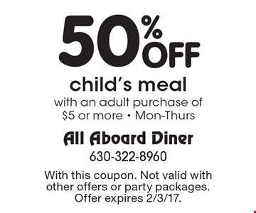 50% Off child's meal with an adult purchase of $5 or more - Mon-Thurs. With this coupon. Not valid with other offers or party packages. Offer expires 2/3/17.