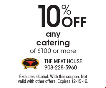 10% Off any catering of $100 or more. Excludes alcohol. With this coupon. Not valid with other offers. Expires 12-15-16.