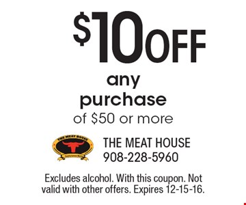 $10 Off any purchase of $50 or more. Excludes alcohol. With this coupon. Not valid with other offers. Expires 12-15-16.