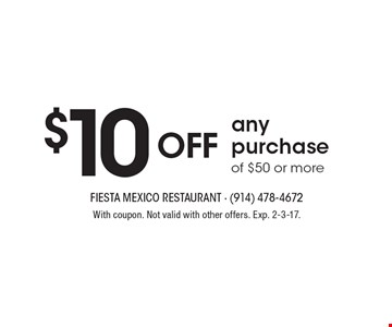 $10 off any purchase of $50 or more. With coupon. Not valid with other offers. Exp. 2-3-17.