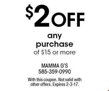 $2 OFF any purchase of $15 or more. With this coupon. Not valid with other offers. Expires 2-3-17.
