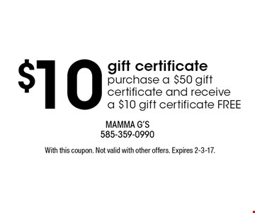 $10 gift certificate purchase a $50 gift certificate and receive a $10 gift certificate FREE. With this coupon. Not valid with other offers. Expires 2-3-17.