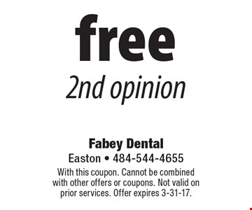 free 2nd opinion. With this coupon. Cannot be combined with other offers or coupons. Not valid on prior services. Offer expires 3-31-17.