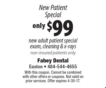 New Patient Special only $99 new adult patient special exam, cleaning & x-rays non-insured patients only. With this coupon. Cannot be combined with other offers or coupons. Not valid on prior services. Offer expires 4-30-17.