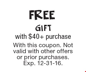 FREE gift with $40+ purchase. With this coupon. Not valid with other offers or prior purchases. Exp. 12-31-16.