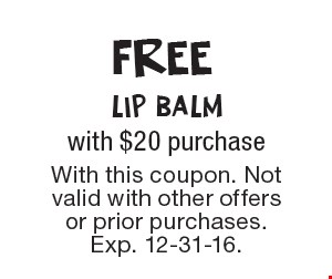 FREE lip balm with $20 purchaseWith this coupon. Not valid with other offers or prior purchases. Exp. 12-31-16.