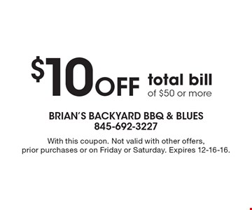 $10 OFF total bill of $50 or more. With this coupon. Not valid with other offers, prior purchases or on Friday or Saturday. Expires 12-16-16.