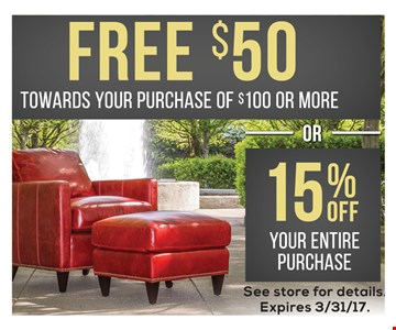FREE $50 towards your purchase of $100 or more OR 15% off your entire purchase. See store for details. Expires 3/31/17.