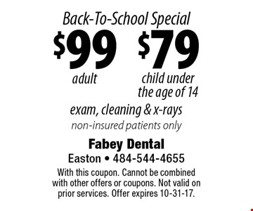 Back-To-School Special Exam, cleaning & x-rays: $99 adult and $79 child under the age of 14 non-insured patients only. With this coupon. Cannot be combined with other offers or coupons. Not valid on prior services. Offer expires 10-31-17.
