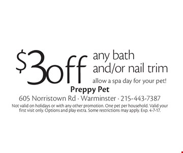$3 off any bath and/or nail trim allow a spa day for your pet!. Not valid on holidays or with any other promotion. One pet per household. Valid your first visit only. Options and play extra. Some restrictions may apply. Exp. 4-7-17.