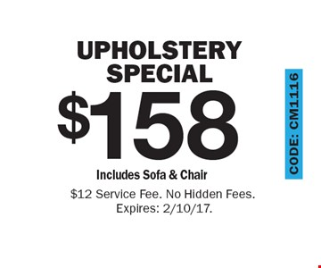 $158 Upholstery Special – Includes Sofa & Chair. $12 Service Fee. No Hidden Fees. Expires: 2/10/17.