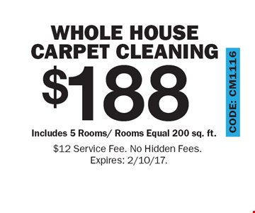 $188 Whole House Carpet Cleaning – Includes 5 Rooms/ Rooms Equal 200 sq. ft. $12 Service Fee. No Hidden Fees. Expires: 2/10/17.