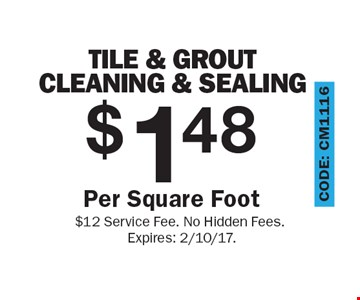$148 Per Square Foot Tile & Grout Cleaning & Sealing. $12 Service Fee. No Hidden Fees. Expires: 2/10/17.
