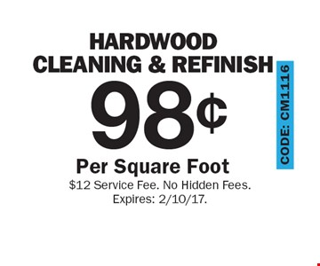 98¢ Hardwood Cleaning & Refinish Per Square Foot. $12 Service Fee. No Hidden Fees. Expires: 2/10/17.
