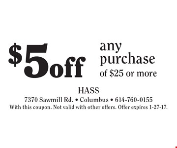 $5 off any purchase of $25 or more. With this coupon. Not valid with other offers. Offer expires 1-27-17.