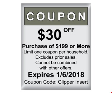 $30 off purchase of $199 or more. Limit one coupon per household. Excludes prior sales. Cannot be combined with other offers. Expires 1/6/18. Coupon Code: Clipper Insert.