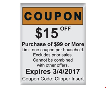 $15 off purchase of $99 or more. Limit one coupon per household. Excludes prior sales. Cannot be combined with other offers. Expires 3/4/17. Coupon Code: Clipper Insert.