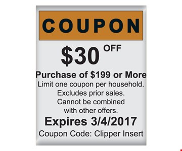 $30 off purchase of $199 or more. Limit one coupon per household. Excludes prior sales. Cannot be combined with other offers. Expires 3/4/17. Coupon code: Clipper Insert.