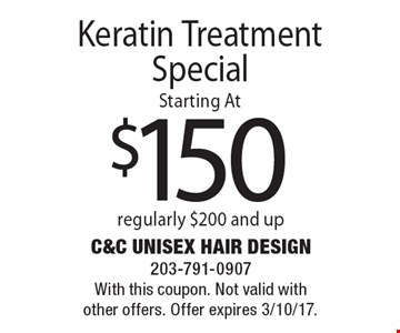 Starting At $150 Keratin Treatment Special regularly $200 and up. With this coupon. Not valid with other offers. Offer expires 3/10/17.