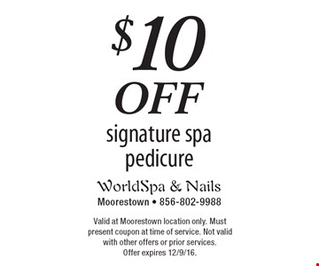 $10 off signature spa pedicure. Valid at Moorestown location only. Must present coupon at time of service. Not valid with other offers or prior services. Offer expires 12/9/16.