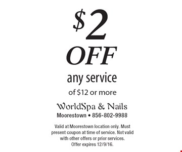 $2 off any service of $12 or more. Valid at Moorestown location only. Must present coupon at time of service. Not valid with other offers or prior services. Offer expires 12/9/16.