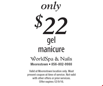 Only $22 gel manicure. Valid at Moorestown location only. Must present coupon at time of service. Not valid with other offers or prior services. Offer expires 12/9/16.