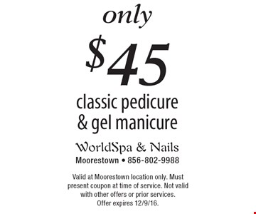 Only $45 classic pedicure & gel manicure. Valid at Moorestown location only. Must present coupon at time of service. Not valid with other offers or prior services. Offer expires 12/9/16.