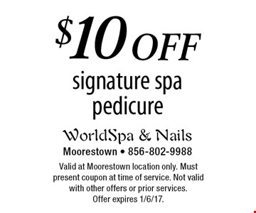 $10 off signature spa pedicure. Valid at Moorestown location only. Must present coupon at time of service. Not valid with other offers or prior services. Offer expires 1/6/17.