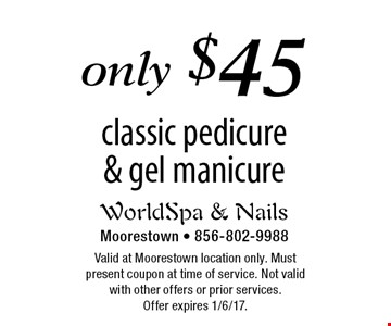 only $45 classic pedicure & gel manicure. Valid at Moorestown location only. Must present coupon at time of service. Not valid with other offers or prior services. Offer expires 1/6/17.