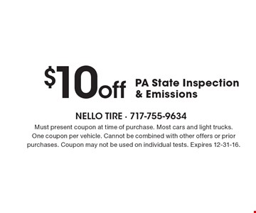 $10 off PA State Inspection & Emissions. Must present coupon at time of purchase. Most cars and light trucks. One coupon per vehicle. Cannot be combined with other offers or prior purchases. Coupon may not be used on individual tests. Expires 12-31-16.