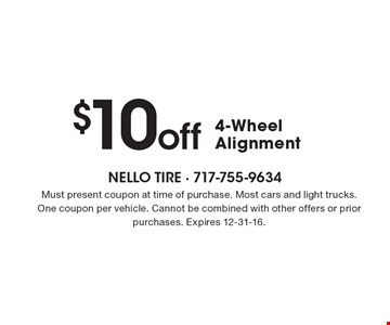 $10 off 4-Wheel Alignment. Must present coupon at time of purchase. Most cars and light trucks. One coupon per vehicle. Cannot be combined with other offers or prior purchases. Expires 12-31-16.