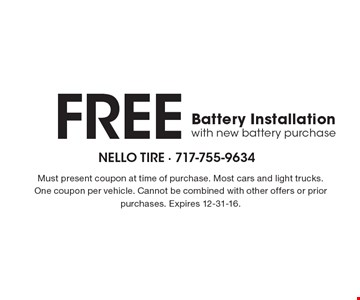 FREE Battery Installation with new battery purchase. Must present coupon at time of purchase. Most cars and light trucks. One coupon per vehicle. Cannot be combined with other offers or prior purchases. Expires 12-31-16.